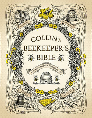 Cover of Collins Beekeeper's Bible: Bees, honey, recipes and other home uses