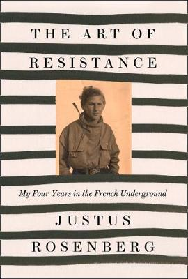 Cover of The Art of Resistance: My Four Years in the French Underground