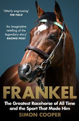 Cover of Frankel: The Greatest Racehorse of All Time and the Sport That Made Him