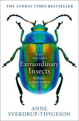 Cover of Extraordinary Insects: Wonderful. Indispensable. The ones who run our world. - Anne Sverdrup-Thygeson - 9780008316372