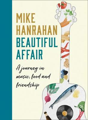 Cover of Beautiful Affair: A Journey In Music, Food And Friendship - Mike Hanrahan - 9780008333003