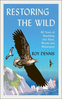 Cover of Restoring the Wild: Sixty Years of Rewilding Our Skies, Woods and Waterways