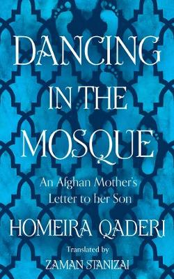 Cover of Dancing in the Mosque: An Afghan Mother's Letter to her Son - Homeira Qaderi - 9780008375270