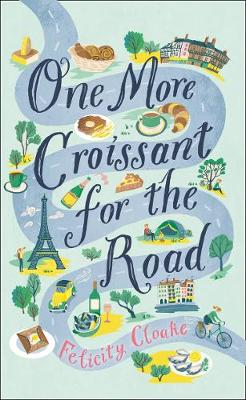 Cover of One More Croissant for the Road - Felicity Cloake - 9780008377267