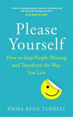 Cover of Please Yourself: How to Stop People-Pleasing and Transform the Way You Live