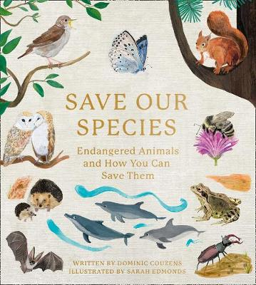 Cover of Save Our Species: Endangered Animals and How You Can Save Them