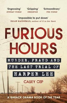 Cover of Furious Hours: Murder, Fraud and the Last Trial of Harper Lee - Casey Cep - 9780099510598