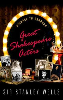 Cover of Great Shakespeare Actors: Burbage to Branagh - Stanley Wells - 9780198769729