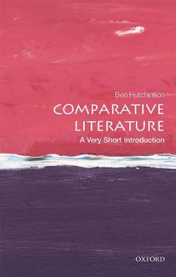 Cover of Comparative Literature: A Very Short Introduction - Ben (Professor of European L Hutchinson - 9780198807278