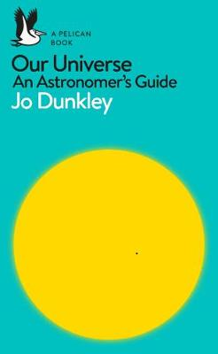 Cover of Our Universe: An Astronomer's Guide - Jo Dunkley - 9780241235874