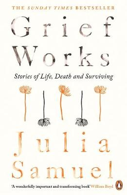 Cover of Grief Works: Stories of Life, Death and Surviving - Julia Samuel - 9780241270776