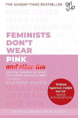 Cover of Feminists Don't Wear Pink (and other lies) - Scarlett Curtis - 9780241418369