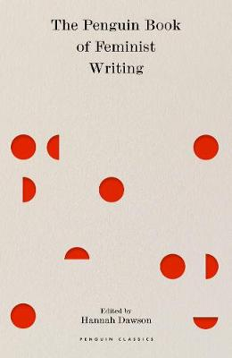 Cover of The Penguin Book of Feminist Writing - Hannah Dawson - 9780241432860