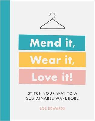 Cover of Mend it, Wear it, Love it: Stitch your way to a sustainable wardrobe