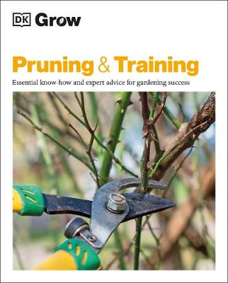 Cover of Grow Pruning & Training: Essential know-how and expert advice for gardening succ
