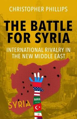 Cover of The Battle for Syria: International Rivalry in the New Middle East - Christopher Phillips - 9780300249910