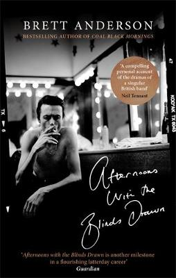 Cover of Afternoons with the Blinds Drawn - Brett Anderson - 9780349143644