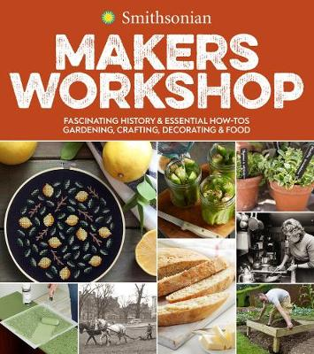 Cover of Smithsonian Makers Workshop: Fascinating History & Essential How-Tos: Gardening,
