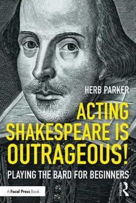 Cover of Acting Shakespeare is Outrageous!: Playing the Bard for Beginners - Parker, Herb (Associate Professor, the D - 9780415790970