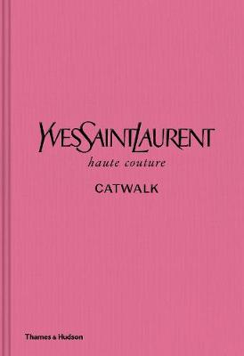 Cover of Yves Saint Laurent Catwalk: The Complete Haute Couture Collections 1962-2002