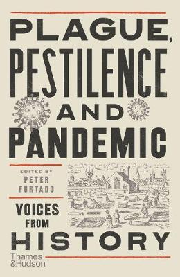 Cover of Plague, Pestilence and Pandemic: Voices from History - Peter Furtado - 9780500252581
