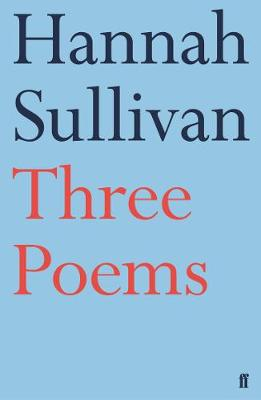 Cover of Three Poems - Hannah Sullivan - 9780571337675
