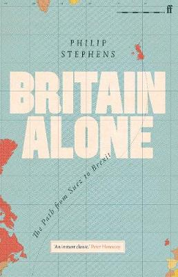Cover of Britain Alone - Philip Stephens - 9780571341771