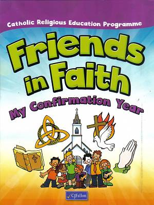 Cover of Friends in Faith My Confirmation Year - CJ Fallon - 9780714424095