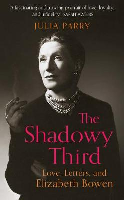 Cover of The Shadowy Third: Love, Letters, and Elizabeth Bowen - Julia Parry - 9780715653579