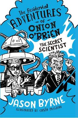 Cover of The Accidental Adventures of Onion O'Brien: The Secret Scientist - Jason Byrne - 9780717179015