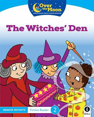 Cover of OVER THE MOON The Witches' Den: Senior Infants Fiction Reader 2