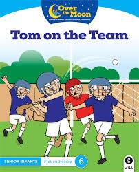 Cover of OVER THE MOON Tom on the Team: Senior Infants Fiction Reader 6