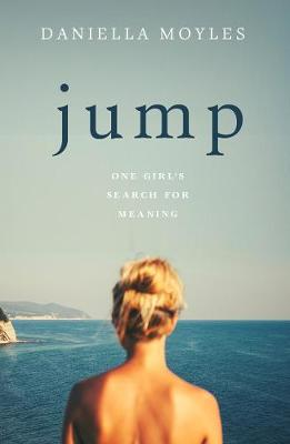 Cover of Jump: One Girl's Search for Meaning - Daniella Moyles - 9780717186723