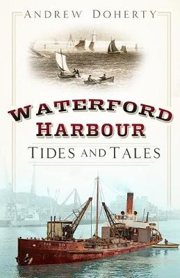 Cover of Waterford Harbour: Tides and Tales - Andrew Doherty - 9780750993685