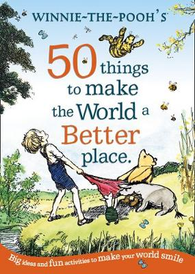 Cover of Winnie the Pooh: 50 Things to Make the World a Better Place