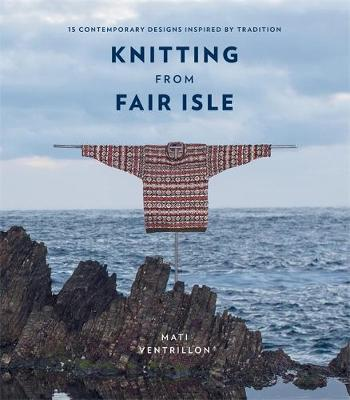 Cover of Knitting from Fair Isle: 15 contemporary designs inspired by tradition