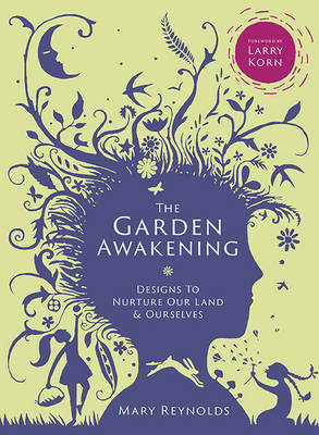 Cover of The Garden Awakening: Designs to Nurture Our Land and Ourselves