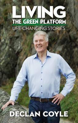 Cover of Living the Green Platform: Life-Changing Stories - Coyle Declan - 9780993289217