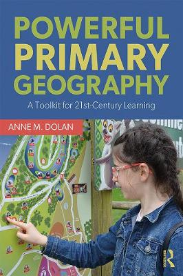 Cover of Powerful Primary Geography: A Toolkit for 21st-Century Learning - Anne M. Dolan - 9781138226517