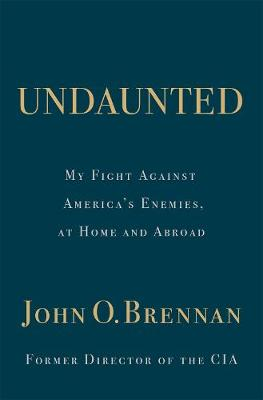 Cover of Undaunted: My Fight Against America's Enemies, at Home and Abroad - John O Brennan - 9781250241771