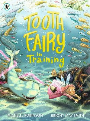 Cover of Tooth Fairy in Training - Michelle Robinson - 9781406390957