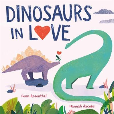 Cover of Dinosaurs in Love - Fenn Rosenthal - 9781408365069