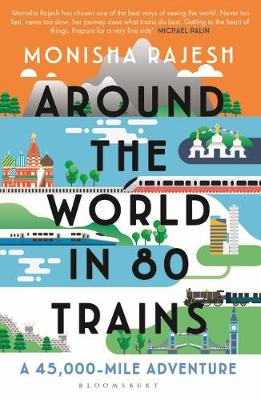 Cover of Around the World in 80 Trains - Monisha Rajesh - 9781408869772