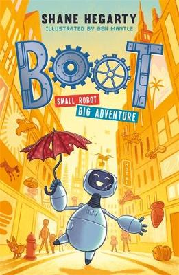 Cover of BOOT small robot, BIG adventure: Book 1 - Shane Hegarty - 9781444949360