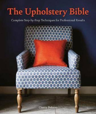 Cover of The Upholstery Bible: Complete Step-by-Step Techniques for Professional Results