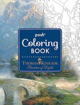Cover of Posh Adult Coloring Book: Thomas Kinkade Designs for Inspiration & Relaxation