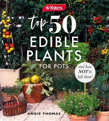 Cover of Yates Top 50 Edible Plants for Pots and How Not to Kill Them!