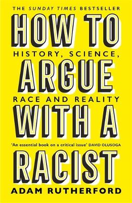 Cover of How to Argue With a Racist: History, Science, Race and Reality - Adam Rutherford - 9781474611251