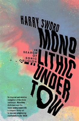 Cover of Monolithic Undertow: In Search of Sonic Oblivion - Harry Sword - 9781474615242