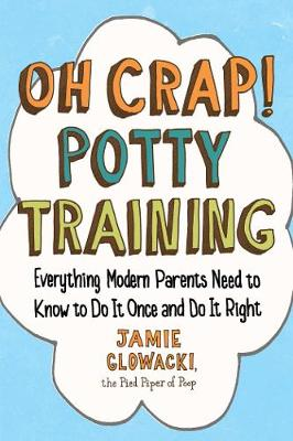 Cover of Oh Crap! Potty Training: Everything Modern Parents Need to Know